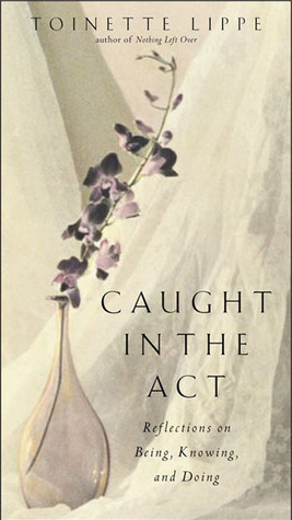 Caught in the Act by Toinette Lippe