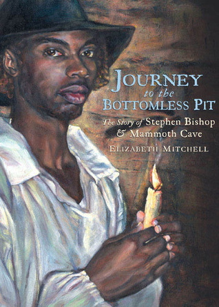 Journey to the Bottomless Pit: The Story of Stephen Bishop and Mammoth Cave