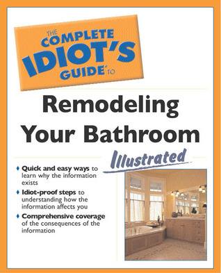 The Complete Idiot's Guide to Remodeling Your Bath Illustrated by Dan Ramsey