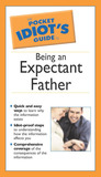 The Pocket Idiot's Guide to Being An Expectant Father