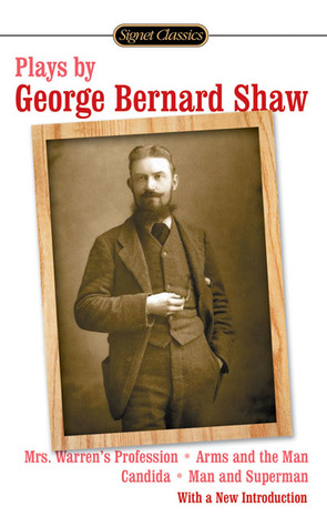 Plays by George Bernard Shaw:  Mrs. Warren's Profession, Arms and the Man, Candida, and Man and Superman