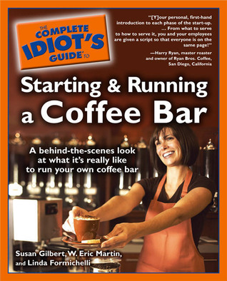 The Complete Idiot's Guide to Starting and Running a Coffee Bar