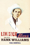 Lovesick Blues : The Life of Hank Williams