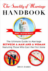 The Sanctity of Marriage Handbook: The Ultimate Guide to Marriage--Between a Man and a Woman--Featuring Those WhoCast the First Stone
