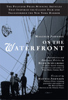 On the Waterfront: The Pulitzer Prize-Winning Articles That Inspired the Classic Film and Transformed the New York Harbor