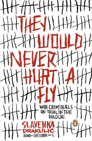 They Would Never Hurt a Fly: War Criminals on Trial in The Hague