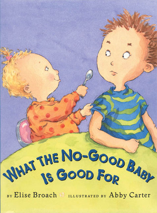 What the No-Good Baby is Good For by Elise Broach