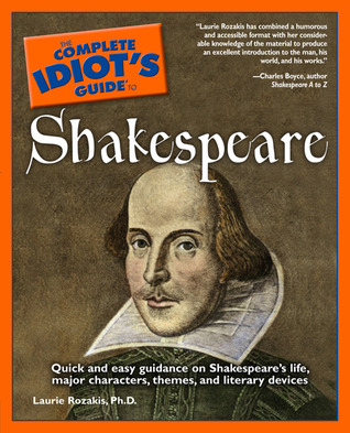 The Complete Idiot's Guide to Shakespeare by Laurie E. Rozakis