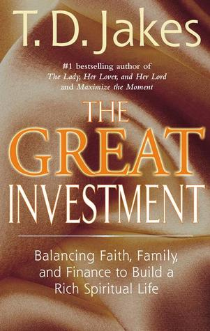 The Great Investment by T.D. Jakes