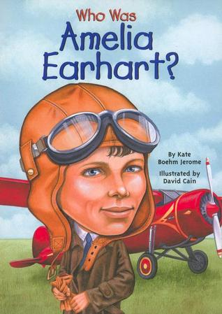 Who Was Amelia Earhart? by Kate Boehm Jerome — Reviews, Discussion ...