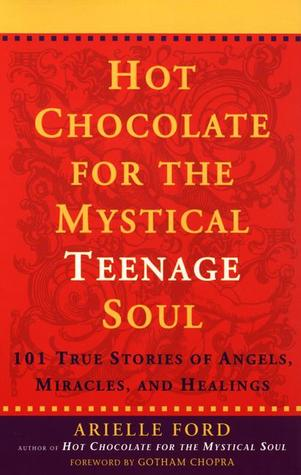 Hot Chocolate for the Mystical Teenage Soul by Arielle Ford