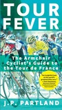 Tour Fever: The Armchair Cyclist's Guide to the Tour de France
