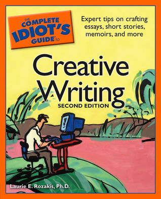 The Complete Idiot's Guide to Creative Writing by Laurie E. Rozakis