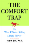 The Comfort Trap (or What if You're Riding a Dead Horse?)