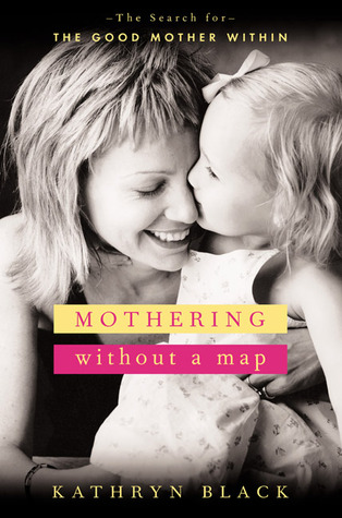 Mothering Without a Map by Kathryn Black