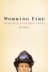 Working Fire: The Making of an Accidental Fireman