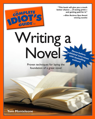 The Complete Idiot's Guide to Writing a Novel by Thomas F. Monteleone