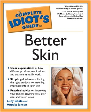 The Complete Idiot's Guide to Better Skin by Lucy Beale