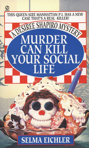 Murder Can Kill Your Social Life by Selma Eichler