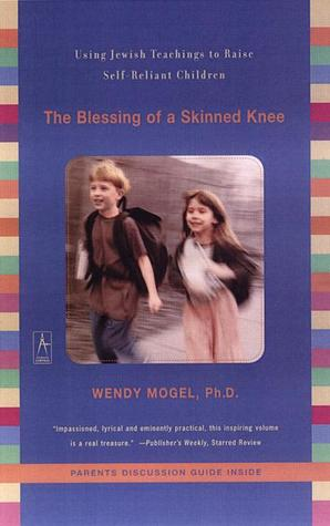 The Blessing of a Skinned Knee by Wendy Mogel