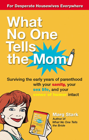 What No One Tells the Mom by Marg Stark