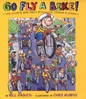 Go Fly a Bike! The Ultimate Book of Bicycle Fun, Freedom, and... by Bill Haduch
