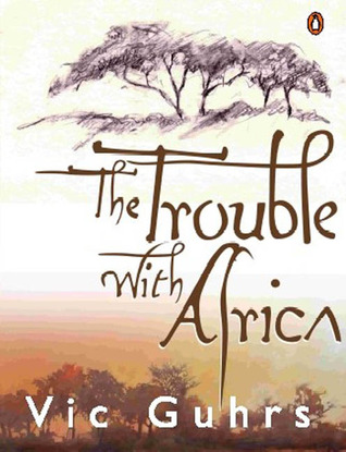 The Trouble with Africa by Vic Guhrs
