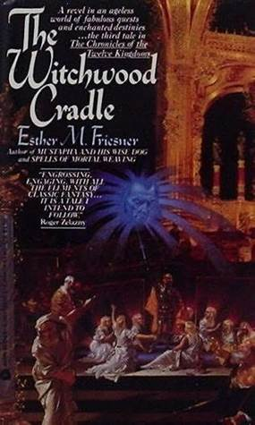The Witchwood Cradle by Esther M. Friesner