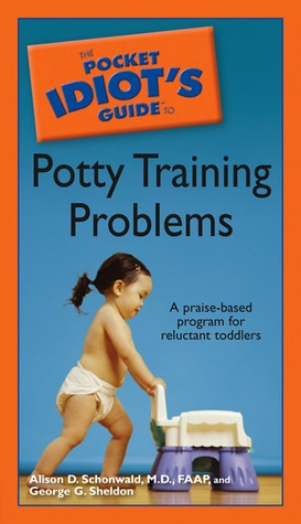 The Pocket Idiot's Guide to Potty Training Problems by Alison D. Schonwald
