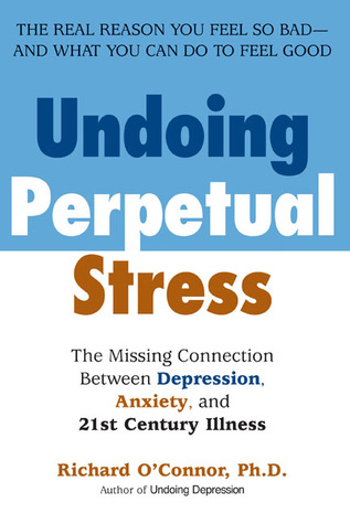 Undoing Perpetual Stress by Richard O'Connor