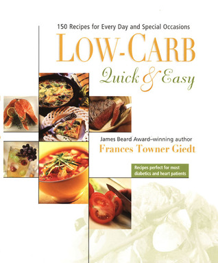 Low Carb, Quick and Easy by Frances Towner Giedt