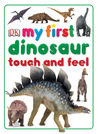 MY FIRST TOUCH & FEEL: My First Dinosaur