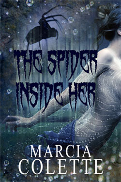 The Spider Inside Her by Marcia Colette