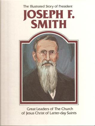 The Illustrated Story of President Joseph F. Smith
