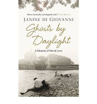 Ghosts by Daylight Love, War, and Redemption by Janine Di Giovanni