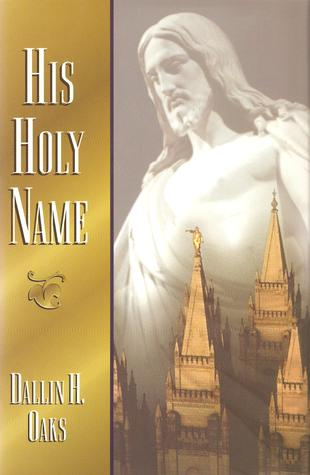 His Holy Name by Dallin H. Oaks
