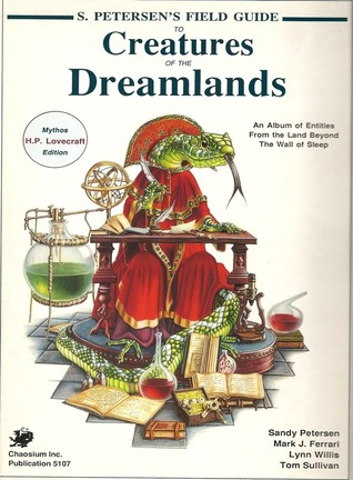 S. Petersen's Field Guide to Creatures of the Dreamlands by Sandy Petersen