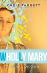 Wholly Mary by Chris Padgett