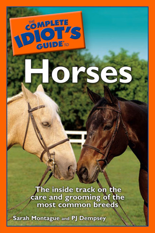 The Complete Idiot's Guide to Horses by Sarah Montague