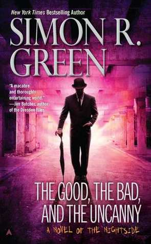 The Good, the Bad, and the Uncanny by Simon R. Green