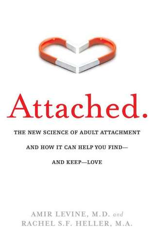 Attached: The New Science of Adult Attachment and How It Can Help You Find -- and Keep -- Love