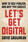 Let's Get Digital by David Gaughran