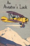 An Aviator's Luck; or The Camp Knox Plot (The Aviator Series, #2)