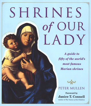 Shrines of Our Lady: A Guide to Fifty of the World's Most Famous Marian Shrines