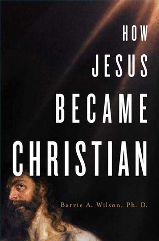 How Jesus Became Christian by Barrie Wilson