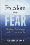 Freedom from Fear: Finding the Courage to Act, Love, and Be