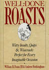 Well-Done Roasts: Witty Insults, Quips, & Wisecracks Perfect For Every Imaginable Occasion