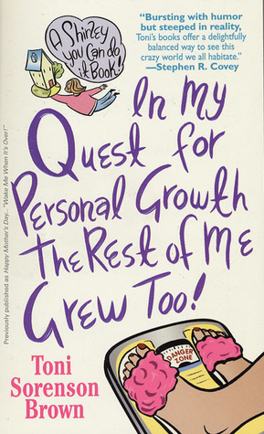 In My Quest For Personal Growth, The Rest Of Me Grew Too!
