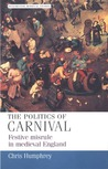 The Politics Of Carnival: Festive Misrule In Medieval England