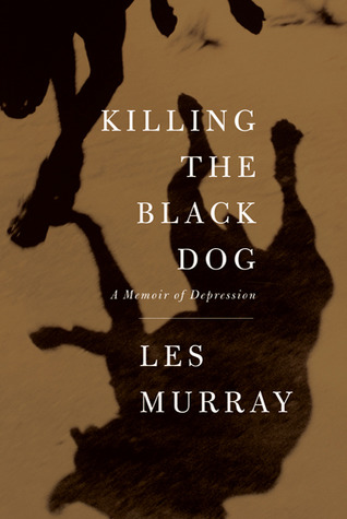 Killing the Black Dog by Les Murray